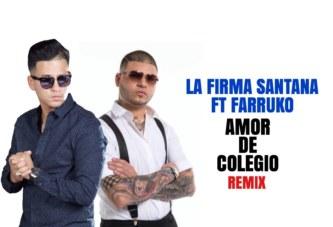 La Firma Santana ft Farruko – Amor de Colegio Remix
